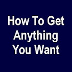 How To Get Anything You Want APK